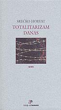 TOTALITARIZAM DANAS - srećko horvat