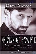 KNJIŽEVNOST I KAZALIŠTE - Eseji, razgovori, zapisi i nostalgična prisjećanja - miro gavran