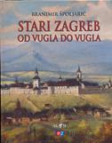 STARI ZAGREB OD VUGLA DO VUGLA - branimir špoljarić