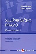 SLUŽBENIČKO PRAVO - Zbirka propisa 1 - zoran pičuljan