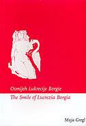 OSMIJEH LUKRECIJE BORGIE / THE SMILE OF LUKREZIA BORGIA - maja gregl