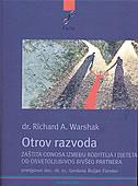 OTROV RAZVODA - Zaštita odnosa između roditelja i djeteta od osvetoljubivog bivšeg partnera - richard a. warshak