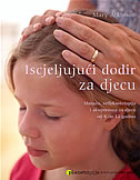 ISCJELJUJUĆI DODIR ZA DJECU -Masaža, refleksoterapija i akupresura za djecu od 4 do 12 godina - mary atkinson