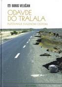 ODAVDE DO TRALALA - putovanje svilenom cestom - boris veličan