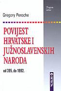 POVIJEST HRVATSKE I JUŽNOSLAVENSKIH NARODA (od 395. do 1992.) - gregory peroche