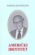 AMERIČKI IDENTITET - problem dezintegracije Amerike - samuel p. huntington