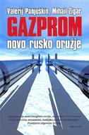 GAZPROM - NOVO RUSKO ORUŽJE - valerij panjuškin, mihail zigar