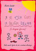JA SE VOLIM IGRATI S DRUGOM DJECOM - kako naučiti dijete da živi u sretnom okruženju - nessia laniado