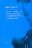 FILMSKI MEDIJ KAO (TRANS)KULTURALNI SPEKTAKL - HOLLYWOOD, EUROPA, AZIJA - saša vojković