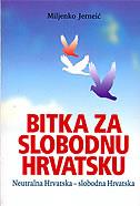 BITKA ZA SLOBODNU HRVATSKU - Neutralna Hrvatska-slobodna Hrvatska - miljenko jerneić