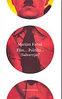 FILM... POLITIKA... SUBVERZIJA? - marijan krivak