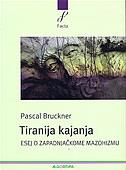 TIRANIJA KAJANJA - pascal bruckner