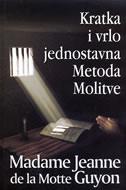 KRATKA I VRLO JEDNOSTAVNA METODA MOLITVE - madame jeanne motte guyon