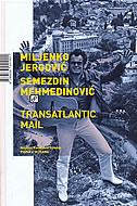 TRANSATLANTIC MAIL - miljenko jergović, semezdin mehmedinović
