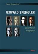 OSWALD SPENGLER - FILOZOFSKA BIOGRAFIJA - samir osmančević