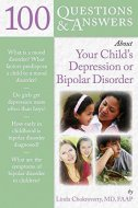 100 QUESTIONS & ANSWER ABOUT YOUR CHILDS DEPRESSION OR BIPOLAR DISORDER - linda chokroverty