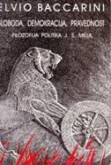 SLOBODA, DEMOKRACIJA, PRAVEDNOST - filozofija politika J. S. Milla - elvio baccarini