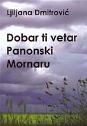 DOBAR TI VETAR PANONSKI MORNARU - ljiljana dmitrović