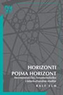 HORIZONTI POJMA HORIZONT - HERMENEUTIČKE, FENOMENOLOŠKE I INTERKULTURALNE STUDIJE - ralf elm (ur.)