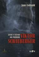 VIKTOR SCHAUBERGER - ŽIVOT U UČENJU OD PRIRODE - jane cobbald