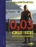 0,03 CRUISERI / NE SERI - katalog sudbina - ivica jakšić čokrić puko