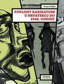 POVIJEST KARIKATURE U HRVATSKOJ DO 1940. GODINE - frano dulibić