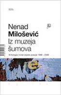 IZ MUZEJA ŠUMOVA - ANTOLOGIJA NOVIJE SRPSKE POEZIJE 1988-2008 - nenad milošević