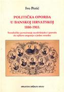 POLITIČKA OPORBA U BANSKOJ HRVATSKOJ 1880-1903. - ivo perić