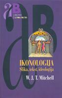 IKONOLOGIJA - slika, tekst, ideologija - w. j. t. mitchell