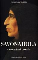 SAVONAROLA - Razoružani prorok - pierre antonetti