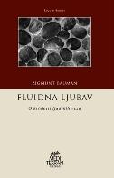 FLUIDNA LJUBAV - O krhkosti ljudskih veza - zygmunt bauman