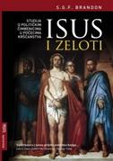 ISUS I ZELOTI - Studija o političkim čimbenicima u počecima kršćanstva - s.f.g. brandon