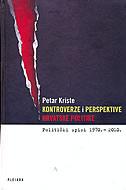 KONTROVERZE I PERSPEKTIVE HRVATSKE POLITIKE - petar kriste