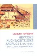 HRVATSKE KUĆNE/OBITELJSKE ZADRUGE I. (DO 1881.) - 2. PONOVLJENO IZDANJE - dragutin pavličević