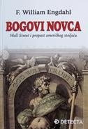 BOGOVI NOVCA - Wall Street i propast američkog stoljeća - f. william engdahl