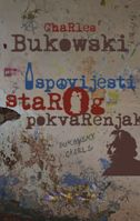 ISPOVIJESTI STAROG POKVARENJAKA - charles bukowski