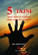 5 TAJNI KOJE MORATE OTKRITI PRIJE NEGO ŠTO UMRETE - john izzo