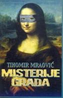 MISTERIJE GRADA - tihomir mraović