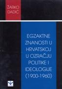EGZAKTNE ZNANOSTI U HRVATSKOJ U OZRAČJU POLITIKE I IDEOLOGIJE (1900.-1960.) - žarko dadić