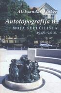 AUTOTOPOGRAFIJA II - MOJA SVEUČILIŠTA 1946. - 2010. - aleksandar flaker