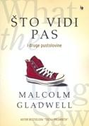 ŠTO VIDI PAS - i druge pustolovine - malcolm gladwell