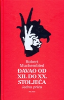ĐAVAO OD XII. DO XX. STOLJEĆA - robert muchembled
