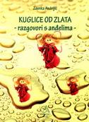 KUGLICE OD ZLATA - RAZGOVORI S ANĐELIMA - zdenka andrijić