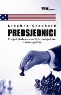PREDSJEDNICI - Povijest vladanja američkih predsjednika modernog doba - stephen graubard
