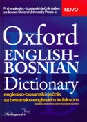 OXFORD ENGLISH - BOSNIAN DICTIONARY (englesko- bosanski rječnik sa bosansko - engleskim indeksom)