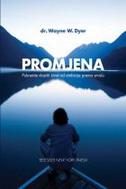 PROMJENA - Pokrenite vlastiti život od ambicije prema smislu - wayne w. dyer