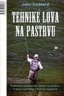 TEHNIKE LOVA NA PASTRVU - Praktična rješenja za ribolov na mušicu iz pera svjetskog ribičkog majstora - john goddard