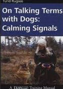 ON TALKING TERMS WITH DOGS - CALMING SIGNALS - turid rugaas