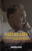 NAZARBAJEV I STVARANJE KAZAHSTANA - jonathan aitken