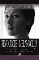 REVOLUCIJA I MELANKOLIJA - tatjana jukić